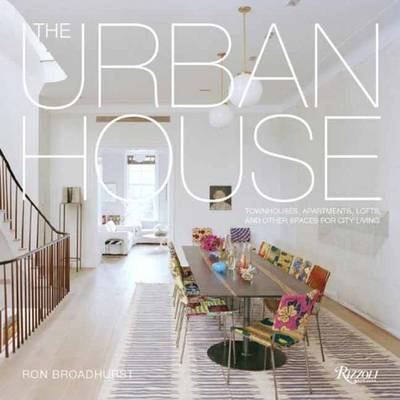 Urban House - Townhouses, Apartments, Lofts, and Other Spaces for City Living