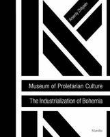 Museum of Proletarian Culture: Industrialization of Bohemians