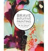 Brave Intuitive Painting: A Journal for Living Creatively: An Art Journal for Living Creatively