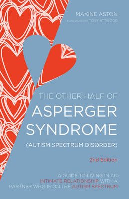 The Other Half of Asperger Syndrome: A guide to living in an intimate relationship with a partner who has Asperger syndrome