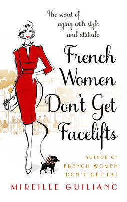 French Women Don't Get Facelifts: Ageing with Attitude
