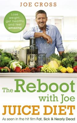 Reboot with Joe Juice Diet - Lose weight, get healthy and feel amazing: As seen in the hit film 'Fat, Sick & Nearly Dead'
