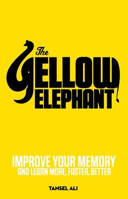 The Yellow Elephant: Improve Your Memory to Learn More, Faster, Better