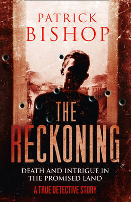 The Reckoning: Death and Intrigue in the Promised Land - a True Detective Story