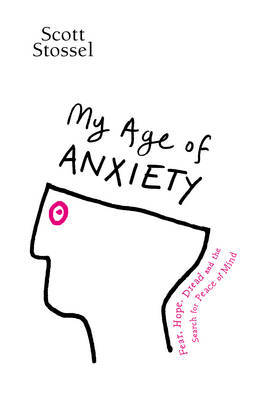 My Age of Anxiety: Fear, Hope, Dread and the Search for Peace of Mind
