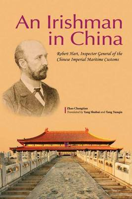 Irishman in China: Robert Hart, Inspector General of the Chinese Imperial Maritime Customs