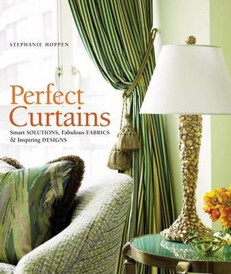 Perfect Curtains: Smart Solutions, Fabulous Fabrics, and Inspiring Designs