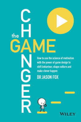 Game Changer: How to Redesign Anything to Unlock Epic Motivation and Progress