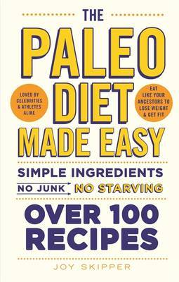 The Paleo Diet Made Easy: Simple Ingredients - No Junk, No Starving