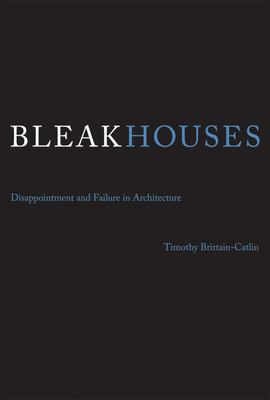 Bleak Houses: Disappointment and Failure in Architecture