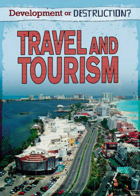 Travel & Tourism: Development or Destruction?
