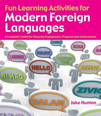 Fun Learning Activities for Modern Foreign Languages: A Complete Toolkit for Ensuring Engagement, Progress and Achievement