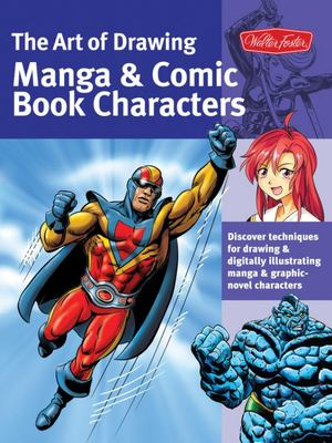 The Art of Drawing Manga & Comic Book Characters: Discover Techniques for Drawing & Illustrating Manga, Chibi & Graphic-Novel Characters