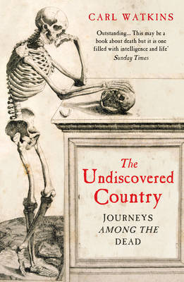 The Undiscovered Country: Journeys Among the Dead