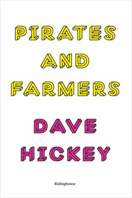 Pirates and Farmers: Essays on the Frontiers of Art: Dave Hickey