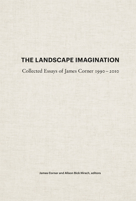 The Landscape Imagination - The Collected Essays of James Corner