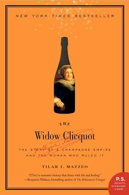 Widow Clicquot: The Story of a Champagne Empire and the Woman Who Ruled it