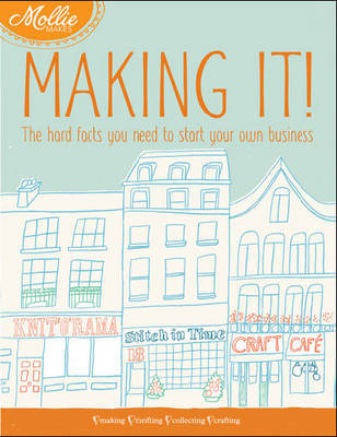 Mollie Makes - Making It! The hard facts you need to start your own business