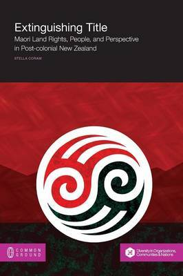Extinguishing Title: Maori Land Rights, People, and Perspective in Post-Colonial New Zealand