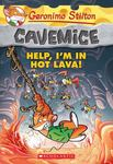 Help, I'm in Hot Lava! (Geronimo Stilton: Cavemice #3)