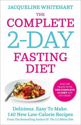 Complete 2-Day Fasting Diet Delicious. Easy to Make. 140 New Low-Calorie Recipes
