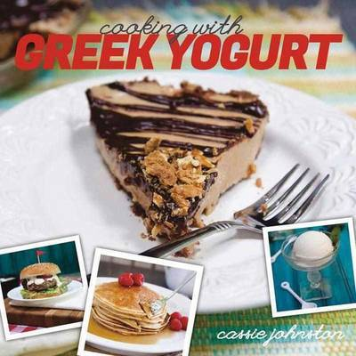 Cooking with Greek Yogurt: Healthy Recipes for Buffalo Blue Cheese, Chicken, Greek Yogurt Pancakes, Mint Julep Smoothies, and More