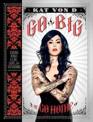 Go Big or Go Home: Taking Risks in Life, Love and Tattooing