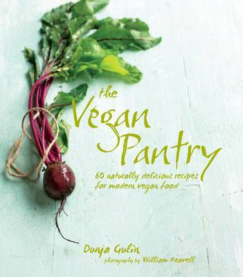 The Vegan Pantry - More Than 60 Delicious Recipes for Modern Vegan Food