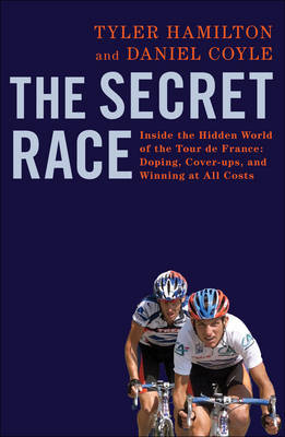 The Secret Race : Inside the Hidden World of the Tour de France: Doping, Cover-ups and Winning at All Costs