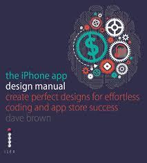 The iPhone App Design Manual: Create Perfect Designs for Effortless Coding and & Store Success