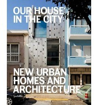 Our House in the City - New Urban Homes and Architecture