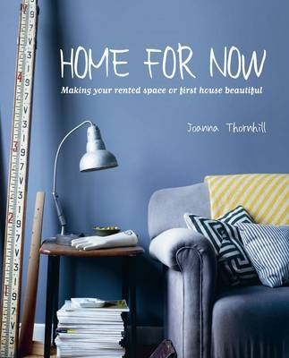 Home for Now: Making Your Rented Space or First House Beautiful