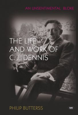 An Unsentimental Bloke: The life and work of C.J. Dennis