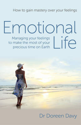 Emotional Life - Managing Your Feelings to Make the Most of Your Precious Time on Earth: How to Gain Mastery Over Your Feelings