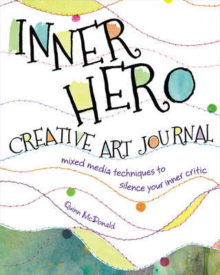 The Inner Hero Art Journal: Mixed Media Messages to Silence Your Inner Critic