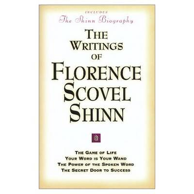 The Writings of Florence Scovel Shinn: Game of Life and How to Play It, Your Word Is Your Wand, Power of the Spoken Word, Secret Door to Success.