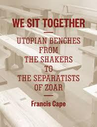 We Sit Together Utopian Benches from the Shakers to the Separatists of Zoar