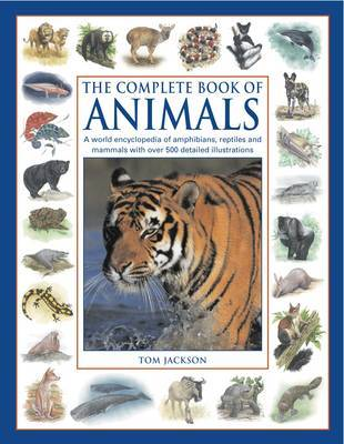The Complete Book of Animals: A World Encyclopedia of Amphibians, Reptiles and Mammals with Over 500 Detailed Illustrations