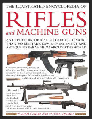 The Illustrated Encyclopedia of Rifles and Machine Guns: An Illustrated Historical Reference to Over 500 Military, Law Enforcement and Antique Firearms from Around the World