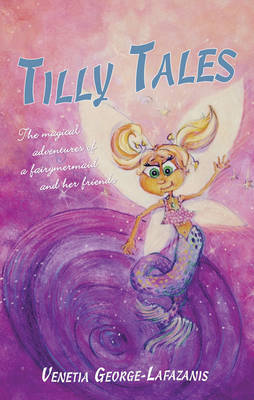 Tilly Tales: The Magical Adventures of a Fairy Mermaid and Her Friends