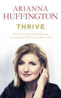 Thrive: The Third Metric to Redefining Success Beyond Money and Power
