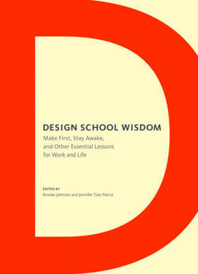 Design School Wisdom - Make First, Stay Awake, and Other Essential Lessons for Work and Life