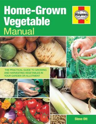 Home-grown Vegetable Manual: Growing and Harvesting Vegetables in Your Garden or Allotment