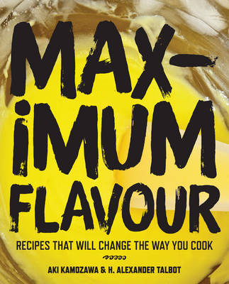 Maximum Flavour - Recipes That Will Change the Way You Cook