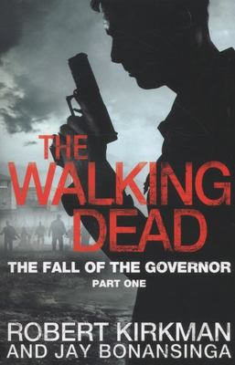 The Walking Dead - The Fall of the Governor Part One (The Walking Dead #3)