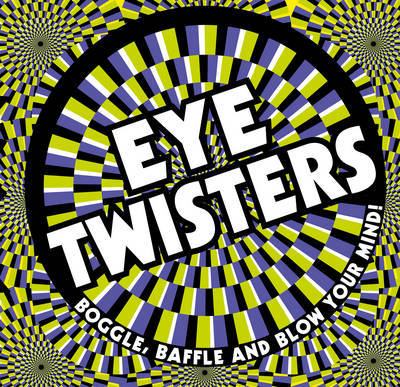 Eye Twisters: Boggle, Baffle and Blow Your Mind