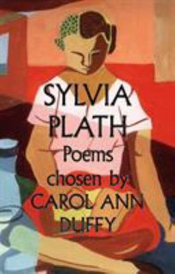Sylvia Plath - Poems Chosen by Carol Ann Duffy