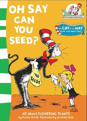 Oh Say Can You Seed? (The Cat in the Hat Learning Library)