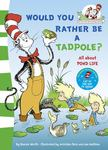 Would You Rather be a Tadpole? (The Cat in the Hat Learning Library)