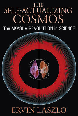 Self-Actualizing Cosmos: The Akasha Revolution in Science and Human Consciousness
